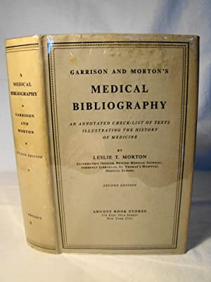 Garrison & Morton's Medical Bibliography. An Annotated Check-List of Texts Illustrating the Histo...