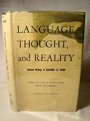 Language, Thought, And Reality. Selected Writings of Benjamin Lee Whorf.
