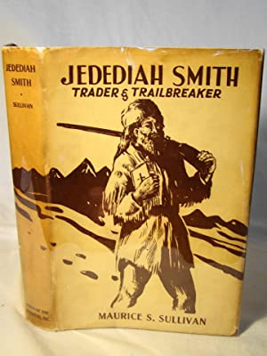 Jedediah Smith Trader & Trailbreaker.