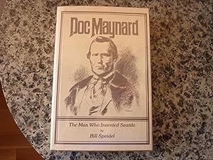 Doc Maynard: The man who invented Seattle: Speidel, William C