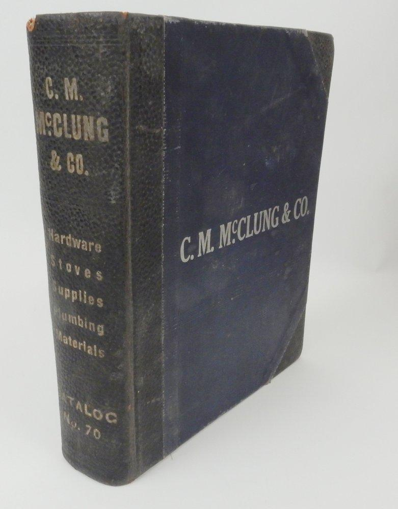 Catalog Number 70 Our Samples Rooms on Paper C. M. McClung & Co. Exclusively Wholesale Hardware, stoves, supplies, plumbing goods, automobile accesso First Edition. lxi, 1030 pages. 3/4 leather spine over buckram cloth binding. Marbled page edges, plain blue endpapers. A well thumbed, and yet still