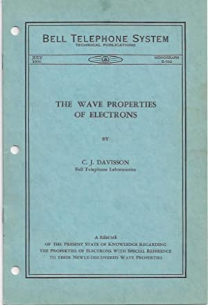 The Wave Properties of Electrons : A Resume of the Present State of Knowledge Regarding the Prope...