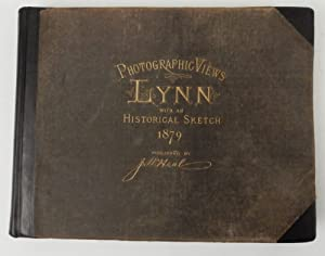 Photographic Views of Lynn, Mass., with Historical Sketches from 1629 to 1879 ; also, A List of E...