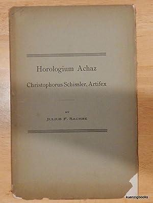 Horologium Achaz Christophorus Schissler, Artifex: Sachse, Julius F.