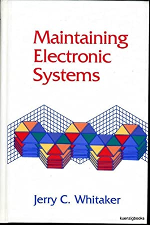 Maintaining Electronic Systems: Whitaker, Jerry C.