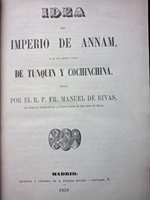 Idea del Imperio de Annam ó de los reinos unidos de Tunquin y Cochinchina, escrita por.: ...