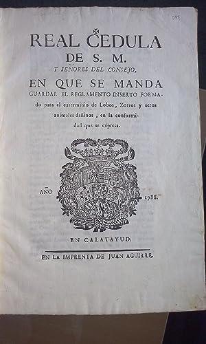Caza de lobos, Calatayud 1788] Real Cédula de S. M. y señores del Consejo, en que se ...