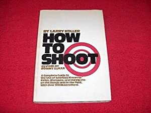 How to Shoot : A Complete Guide: Koller, Larry; Elman,