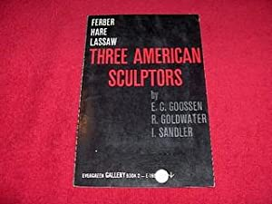 Three American Sculptors : Ferber, Hare, Lassaw: Goosen, E.C.; Goldwater,