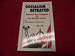 Socialism Betrayed: Behind the Collapse of the: Keeran, Roger; Kenny,
