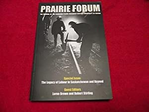 Prairie Forum : Special Issue : The Legacy of Labour in Saskatchewan and Beyond [Fall 2006, Volum...