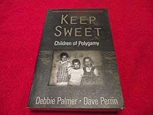 Keep Sweet : Children of Polygamy: Palmer, Debra; Perrin,