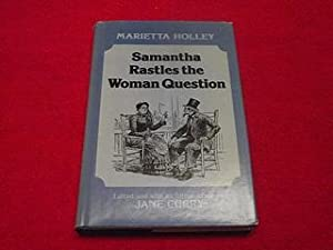 Samantha Rastles the Woman Question: Holley, Marietta; Curry,