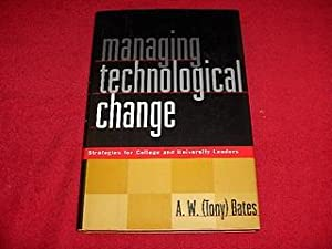 Managing Technological Change : Strategies for College and University Leaders: Bates, Tony