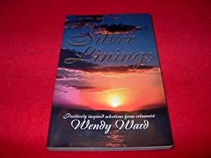 Silver Linings : Positively Inspired Selections from Columnist Wendy Ward.: Ward, Wendy