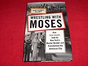 Wrestling with Moses : How Jane Jacobs: Flint, Anthony