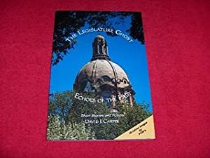 The Legislature Ghost : Echoes of the Past: Carter, David J.
