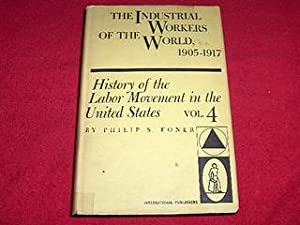 The Industrial Workers of the World, 1905-1917: Foner, Philip S.
