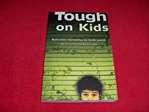 Tough on Kids : Rethinking Approaches to Youth Justice