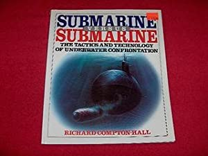 Submarine Versus Submarine : The Tactics and Technology of Underwater Confrontation: Compton-Hall, ...