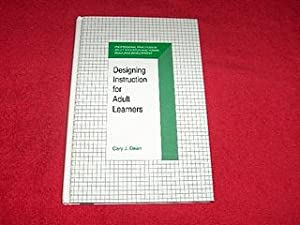 Designing Instruction for Adult Learners: Dean, Gary J.