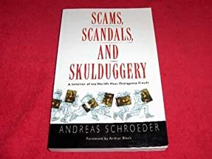 Scams, Scandals and Skulduggery : A Selection of the World's Most Outrageous Frauds