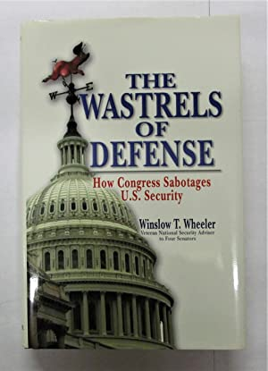 Wastrels of Defense: How Congress Sabotages U.S. Security