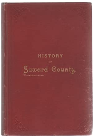 History of Seward County, Nebraska, Together With a Chapter of Reminiscences of the Early ...