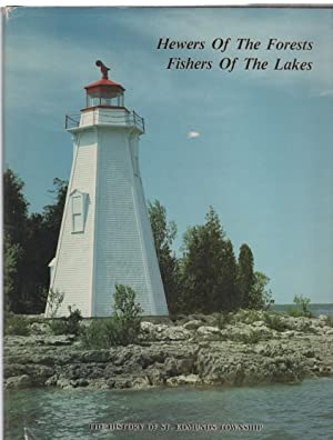 Hewers of the Forests Fishers of the Lakes The History of St. Edmunds Township: Wyonch, Cathy (ed)
