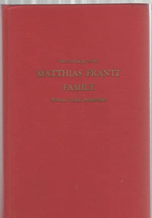 The Genealogy of the Matthias Frantz Family: Frantz, E. Harold,