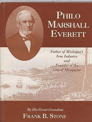 Philo Marshall Everett Father of Michigan's Iron: Stone, Frank B.