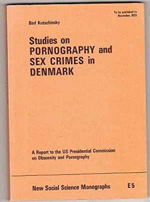 Studies on Pornography & Sex Crimes in Denmark. A Report to the U.S. Presidential Commission on...