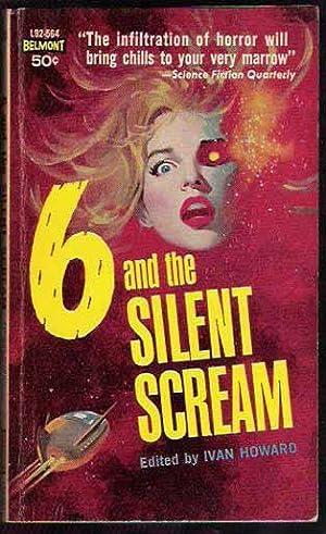 Six (6) And The Silent Scream: Howard, Ivan editor, Philip K Dick, Robert Sheckley, Frank Long etc