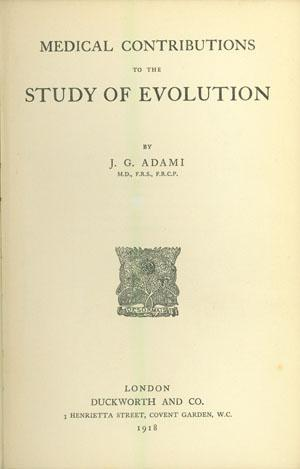 Medical contributions to the study of evolution: Adami, John George