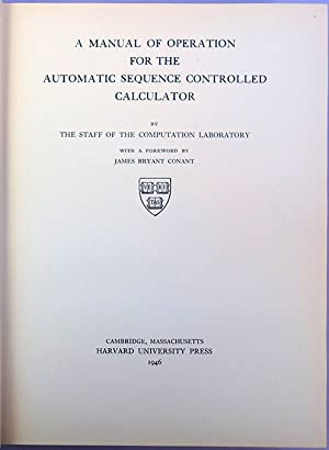 A manual of operation for the automatic sequence controlled calculator: Aiken, Howard; Grace Hopper...