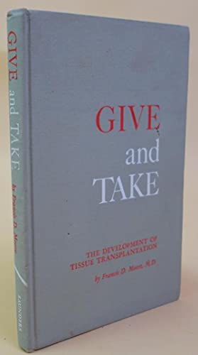 Give and take: The development of tissue transplantation: Moore, Francis D.