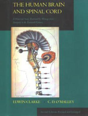 The Human Brain and Spinal Cord. A Historical Study Illustrated by Writings from Antiquity to the ...