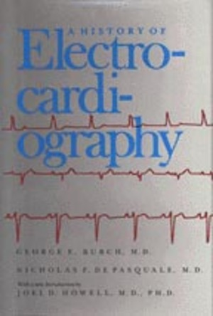 The History of Electrocardiography. With a new: George E. Burch,