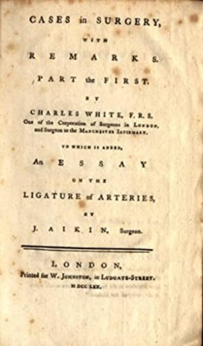 Cases in surgery, with remarks Part the first [all published].: White, Charles