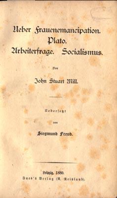Ueber Frauenemancipation. Plato. Arbeiterfrage. Socialismus. By J. S. Mill, translated by Freud: ...