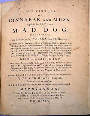 The Virtues of Cinnabar and Musk, against the Bite of a Mad Dog. Printed by John Baskerville: Dalby...