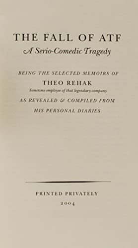 The Fall of ATF: A Serio-Comedic Tragedy.: Theo Rehak.
