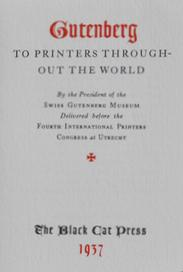 Gutenberg to Printers Throughout the World. By the President of the Swiss Gutenberg Museum, ...