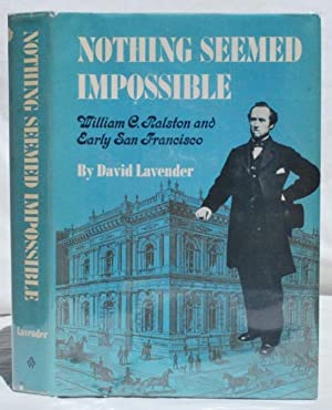 Nothing Seemed Impossible: William C. Ralston and Early San Francisco.