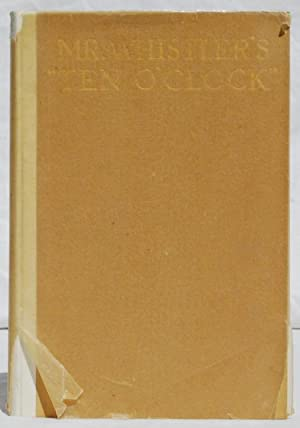 Mr. Whistler's Ten O'clock: As Delivered in London at Cambridge and at Oxford, Together with his ...
