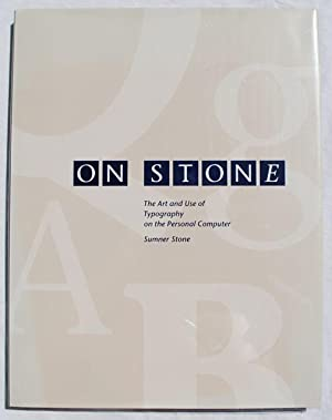 On Stone: The Art and Use of Typography on the Personal Computer: Sumner Stone