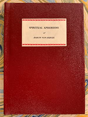 Spiritual Aphorisms of Baron von Huegel. Selected and Edited by Roger R. Hilleary. Arranged with ...