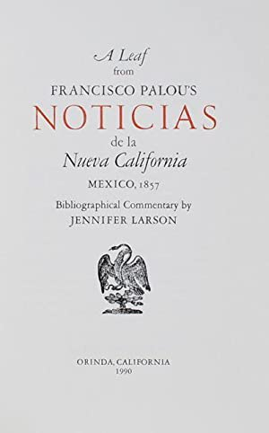 A Leaf from Francisco Palou's Noticias de la Nueva California, Mexico, 1857. Bibliographical Comm...
