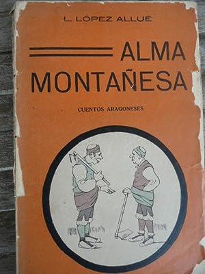 ALMA MONTAÑESA. Cuentos Aragoneses.: Luis López Allué
