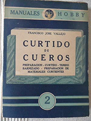 CURTIDO DE CUEROS, Preparacion. Curtido. Teñido Barnizado.: Francisco josé Vallejo
